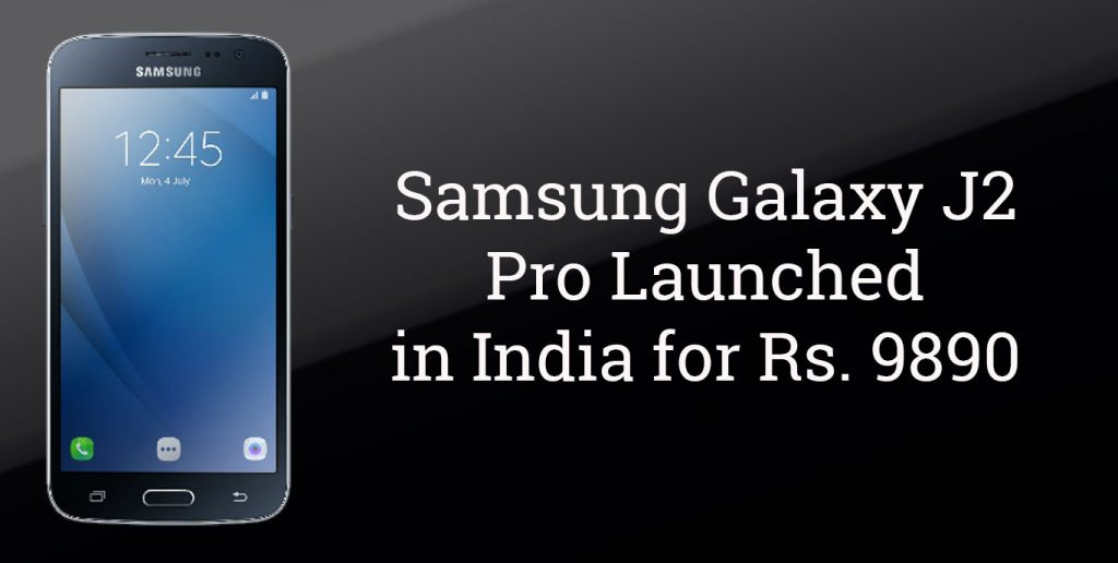 Samsung Galaxy J2 Pro Launched in India for Rs. 9890 with ...