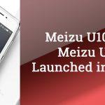 Meizu U10 and Meizu U20 Launched in China Starting From 999 Yuan
